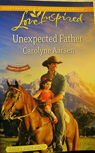 9780373042753: Unexpected Father (Love Inspired/Hearts of Hartley Creek) True Large Print