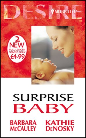 Surprise Baby (Silhouette Desire) (0373047614) by Barbara McCauley; Kathie DeNosky
