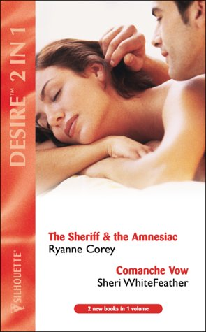 9780373048786: The Sheriff And The Amnesiac: And Comanche Vow By Sheri Whitefeather (Desire)