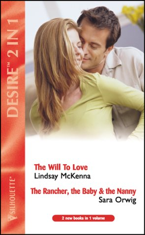 The Will to Love: AND The Rancher, the Baby and the Nanny by Sara Orwig (Desire) (0373048823) by Lindsay McKenna; Sara Orwig
