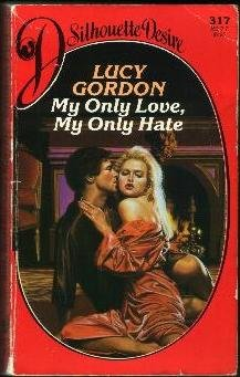 My Only Love, My Only Hate (Silhouette: Lucy Gordon