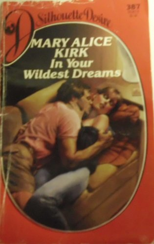 In Your Wildest Dreams (Silhouette Desire 387): Kirk, Mary Alice