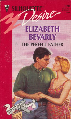 9780373059201: The Perfect Father (Silhouette Desire #920, From Here to Maternity)