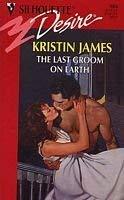 Last Groom On Earth (Silhouette Desire): Kristin James, Lisa