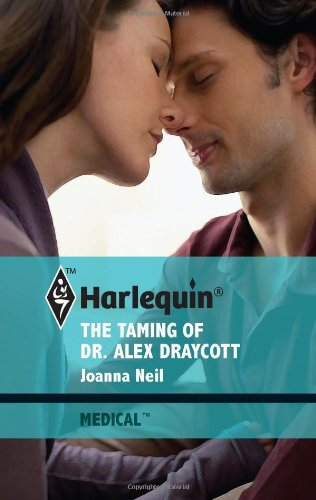 The Taming of Dr. Alex Draycott (Medical, #497): Joanna Neil