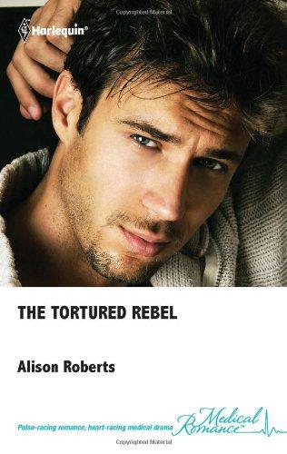 9780373067978: The Tortured Rebel (2011) (MEDICAL ROMANCE)