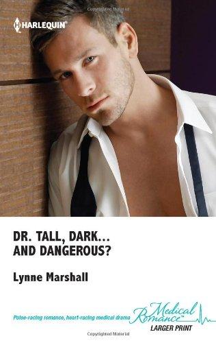 Dr. Tall, Dark. And Dangerous? (Harlequin Medical: Lynne Marshall