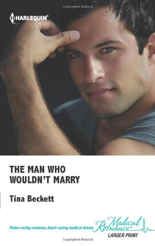 The Man Who Wouldn't Marry - LARGE PRINT: Tina Beckett
