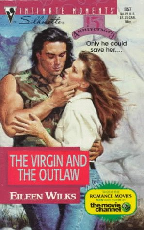 The Virgin and the Outlaw (Silhouette Intimate Moments, No 857) (9780373078578) by Eileen Wilks