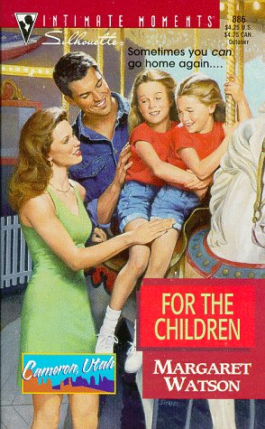 9780373078868: For the Children (Cameron, Utah) (Silhouette Intimate Moments, No. 886)