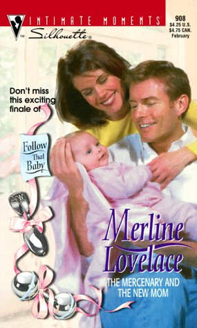The Mercenary and the New Mom (Follow that Baby) (Silhouette Intimate Moments #908) (0373079087) by Merline Lovelace