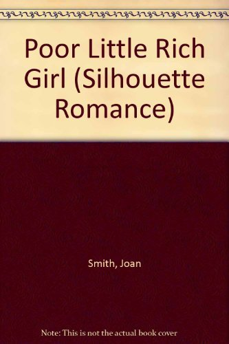 Poor Little Rich Girl (Silhouette Romance #972): Smith, Joan
