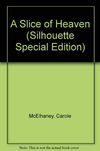 A Slice Of Heaven (Silhouette Special Edition, No 332): McElhaney, Carole