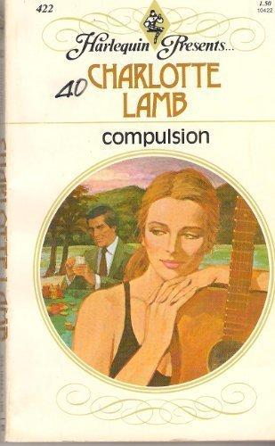 Compulsion (Harlequin Presents, 422): Charlotte Lamb