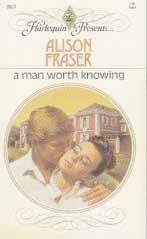 A Man Worth Knowing (Harlequin Presents, No 865): Fraser, Alison