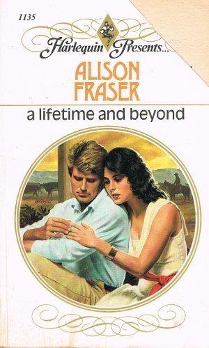 A Lifetime and Beyond (Harlequin Presents, No. 1135): Alison Fraser