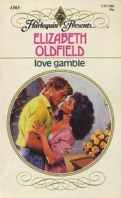 Love Gamble (Harlequin Presents, No 1365): Elizabeth Oldfield