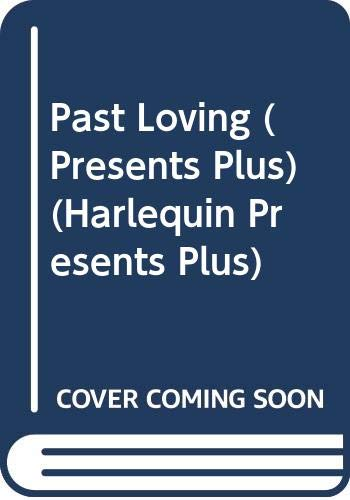 9780373117567: Past Loving (Harlequin Presents Plus, No 1756)