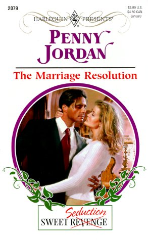 9780373120796: The Marriage Resolution (Sweet Revenge/Seduction) (Harlequin Presents, No. 2079)