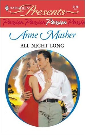 All Night Long (Passion) (Harlequin Presents series, No. 2170) (9780373121700) by Anne Mather