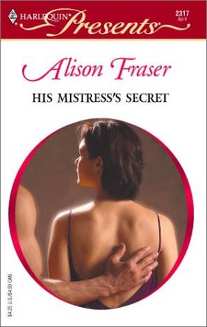His Mistress's Secret (Mistress to a Millionaire): Alison Fraser