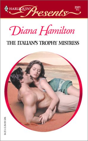 The Italian's Trophy Mistress (Mistress To A: Hamilton, Diana