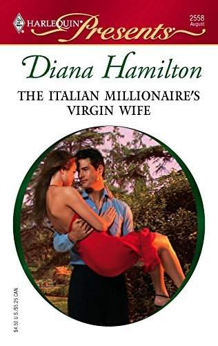 The Italian Millionaire's Virgin Wife: Hamilton, Diana
