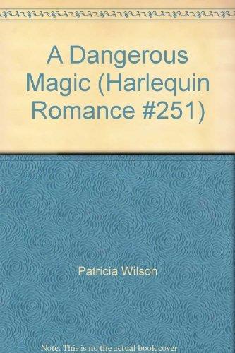 9780373156511: A Dangerous Magic (Harlequin Romance #251)