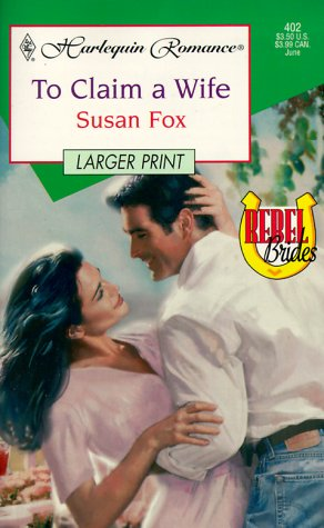 9780373158027: To Claim A Wife - Larger Print (Rebel Brides)