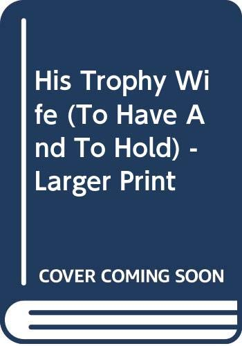 9780373159185: His Trophy Wife (To Have And To Hold) - Larger Print