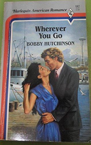 Wherever You Go (0373161476) by Bobby Hutchinson