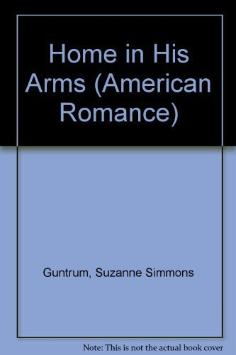 Home In His Arms (American Romance, No.: Suzanne Simmons Guntrum