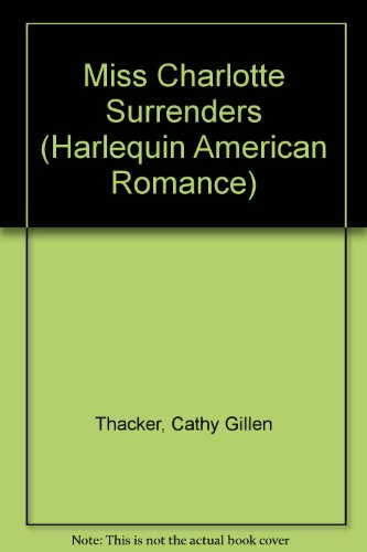 Miss Charlotte Surrenders (Harlequin American Romance #568)