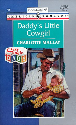 Daddy's Little Cowgirl : Sexy Single Dads (Harlequin American Romance #766): Maclay, Charlotte