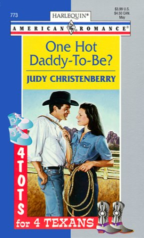 One Hot Daddy-To-Be? : 4 Tots for 4 Texans (Harlequin American Romance #773)