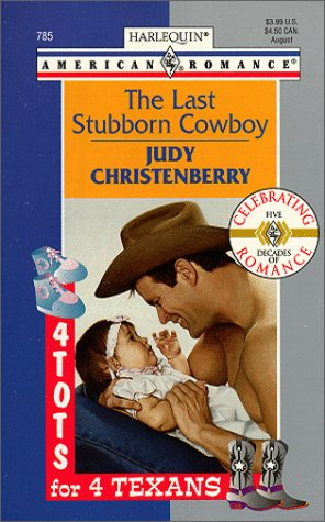 The Last Stubborn Cowboy : 4 Tots for 4 Texans (Harlequin American Romance #785)