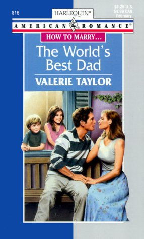 The World's Best Dad : How to Marry. (Harlequin American Romance #816)