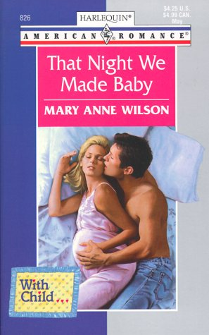9780373168262: That Night We Made Baby (With Child...) (American Romance, 826)