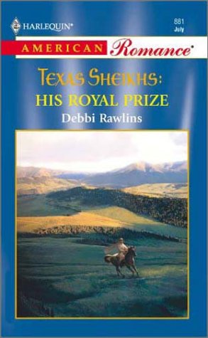 His Royal Prize (Texas Sheikhs) (Harlequin American Romance #881)