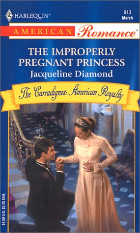 The Improperly Pregnant Princess : The Carradignes : American Royalty (Harlequin American Romance...
