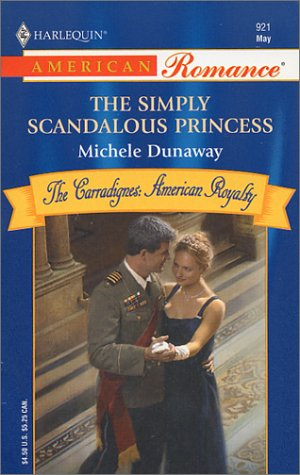 The Simply Scandalous Princess : The Carradignes : American Royalty (Harlequin American Romance #...