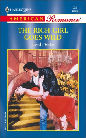 The Rich Girl Goes Wild (Harlequin American Romance, No 936): Leah Vale