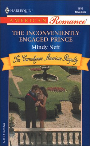 9780373169467: The Inconveniently Engaged Prince: The Carradignes-American Royalty (Harlequin American Romance, No 946)