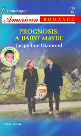 Prognosis : A Baby? Maybe : The Babies of Doctors Circle (Harlequin American Romance #978)