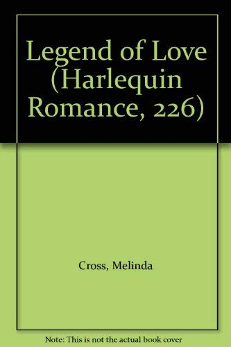 Legend of Love (Harlequin Romance, 226): Cross, Melinda