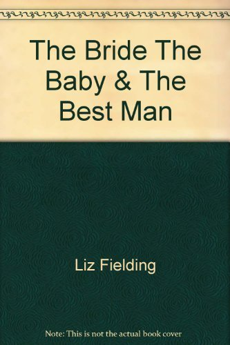 9780373173846: The Bride, The Baby & The Best Man (Harlequin Romance #384)