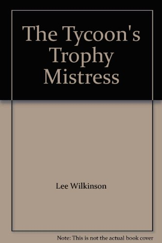 9780373188383: The Tycoon's Trophy Mistress