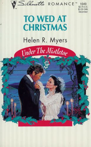 To Wed At Christmas (Under The Mistletoe) (Silhouette Romance): Helen R. Myers