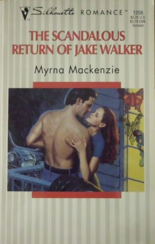 Scandalous Return of Jake Walker (Silhouette Romance, No 1256): Mackenzie, Myrna