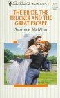 The Bride, The Trucker And The Great Escape (Harlequin Silhouette Romance): Suzanne McMinn